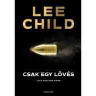 Csak egy lövés /Jack Reacher-krimi (3. kiadás) (Lee Child)