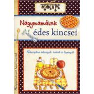Nagymamáink édes kincsei /Klasszikus édességek, torták és lepények (Válogatás)