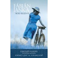 Rose regénye /Exkluzív kiadás - Két sikerkönyv egy kötetben (A német lány - A francia nő) (Fábián Janka)