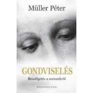 GONDVISELÉS - BESZÉLGETÉS A SORSUNKRÓL (Müller Péter)