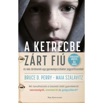A ketrecbe zárt fiú - és más történetek egy gyerekpszichiáter jegyzetfüzetéből (átdolgozott kiadás) (Bruce D. Perry)