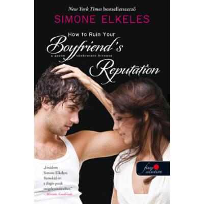 How to Ruin Your Boyfriend's Reputation - A pasim tönkretett hírneve /Hogyan tegyük tönkre 3. (Simone Elkeles)