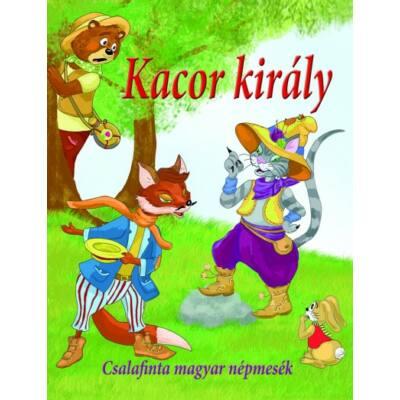 Kacor király - Csalafinta magyar népmesék (Válogatás)
