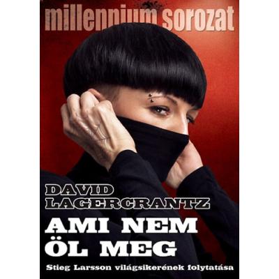 Ami nem öl meg /Millennium sorozat IV.. (David Lagercrantz)