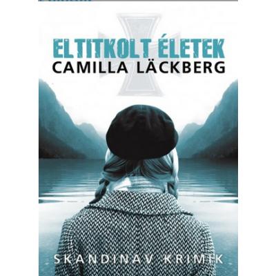 Eltitkolt életek /Skandináv krimik (Camilla Lackberg)