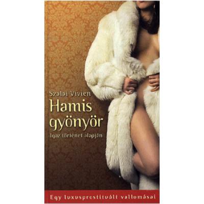 Hamis gyönyör - Egy luxusprostituált vallomásai (Szalai Vivien)