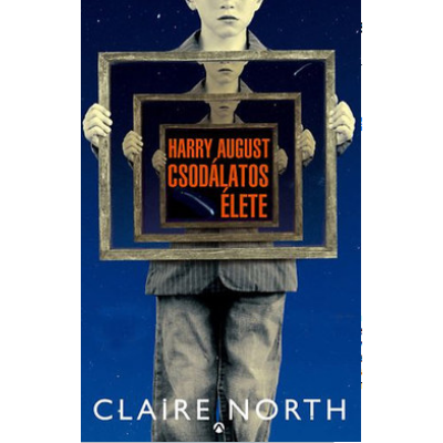 Harry August csodálatos élete (Claire North)