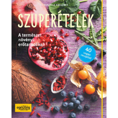 Szuperételek - A természet növényi erőtartalékai /40 vegán recepttel (Susanna Bingemer)