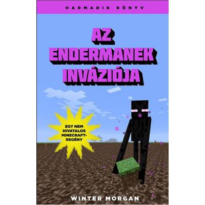 Az Endermanek inváziója /Egy nem hivatalos Minecraft-regény 3. (Winter Morgan)