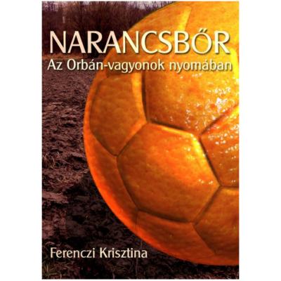 Narancsbőr - Az Orbán-vagyonok nyomában