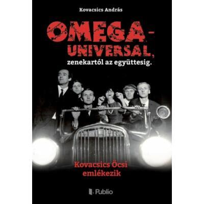 Kovacsics András:  OMEGA - UNIVERSAL, zenekartól az együttesig