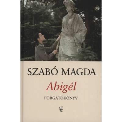 Szabó Magda: Abigél – forgatókönyv