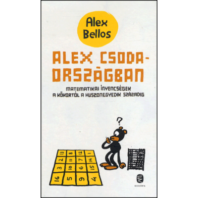 Alex Csodaországban - Matematikai ínyencségek a kőkortól a huszonegyedik századig