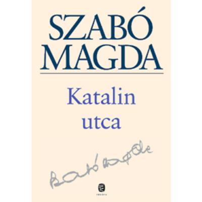 Szabó Magda: Katalin utca