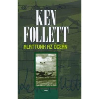 Ken Follett: Alattunk az óceán
