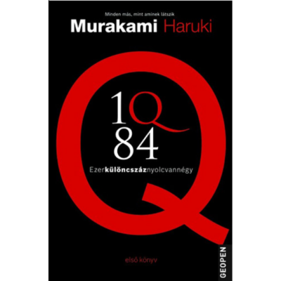 Murakami Haruki: 1Q84 - Ezerkülöncszáznyolcvannégy - Első könyv