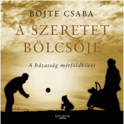 A szeretet bölcsője - A házasság mérföldkövei (Böjte Csaba)