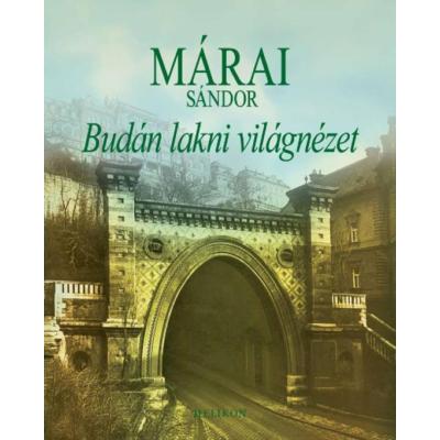 Márai Sándor: Budán lakni világnézet