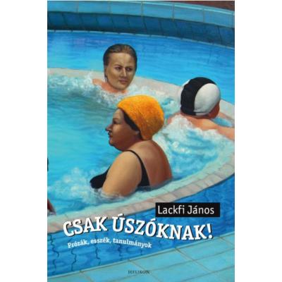 Lackfi János: Csak úszóknak