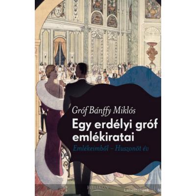 Gróf Bánffy Miklós: Egy erdélyi gróf emlékiratai - Emlékeimből - Huszonöt év