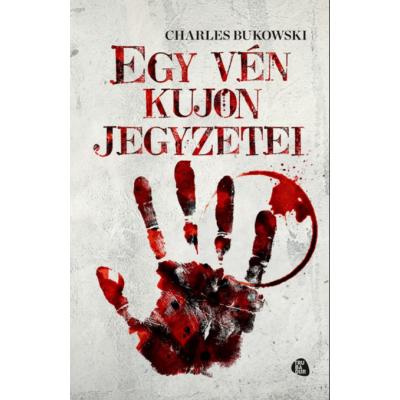 Charles Bukowski: Egy vén kujon jegyzetei