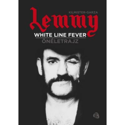 Lemmy - White Line Fever /Önéletrajz (Ian Fraser Kilmister)