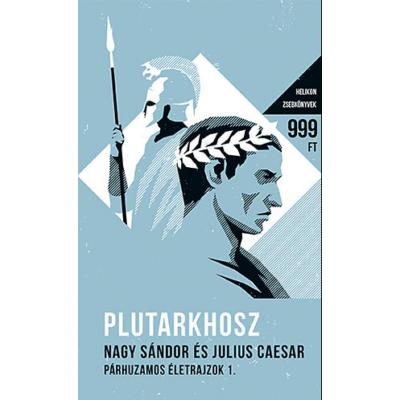 Plutarkhosz: Nagy Sándor és Julius Caesar - Párhuzamos életrajzok I.