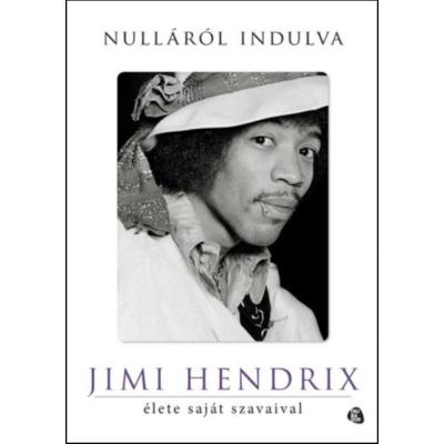 Nulláról indulva - Jimi Hendrix élete saját szavaival
