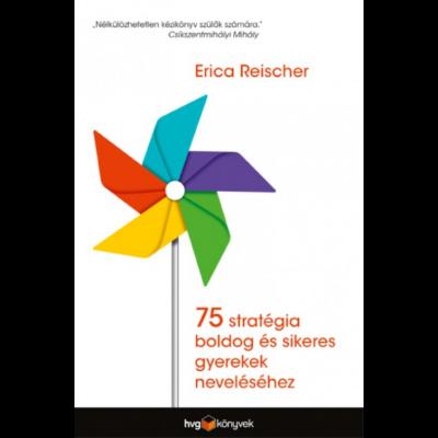 75 stratégia boldog és sikeres gyerekek neveléséhez (Erica Reischer)
