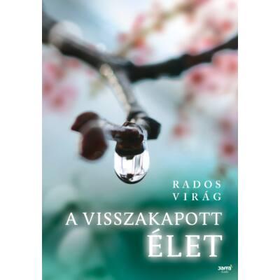 Rados Virág: A visszakapott élet