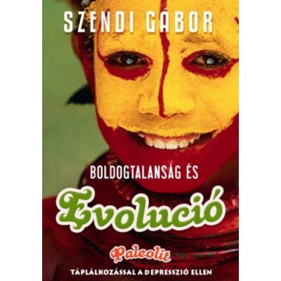 BOLDOGTALANSÁG ÉS EVOLÚCIÓ /PALEOLIT TÁPLÁLKOZÁSSAL A DEPRESSZIÓ ELLEN (Szendi Gábor)