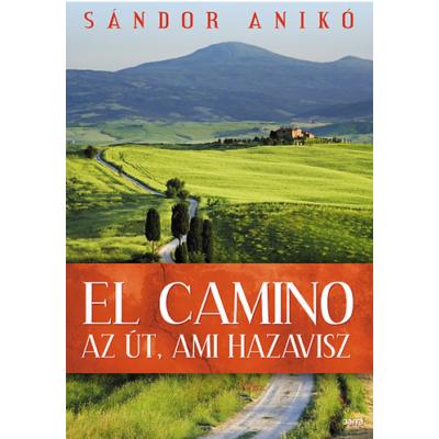 Sándor Anikó: El Camino - Az út, ami hazavisz