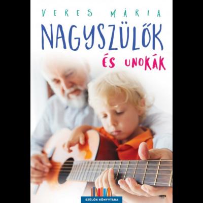 Nagyszülők és unokák /Szülők könyvtára (2. kiadás) (Veres Mária)