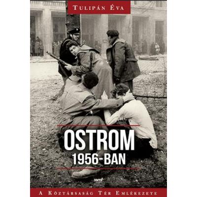 Ostrom 1956-ban /A Köztársaság tér emlékezete (Tulipán Éva)