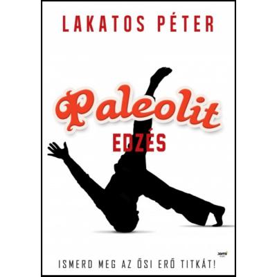 Paleolit edzés /Ismerd meg az ősi erő titkát! (Lakatos Péter)