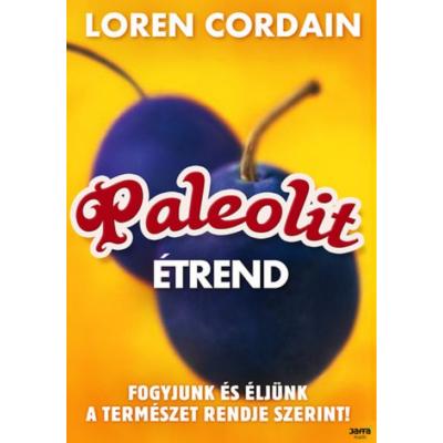 Paleolit étrend /Fogyjunk és éljünk a természet rendje szerint (Dr. Lorain Cordain)