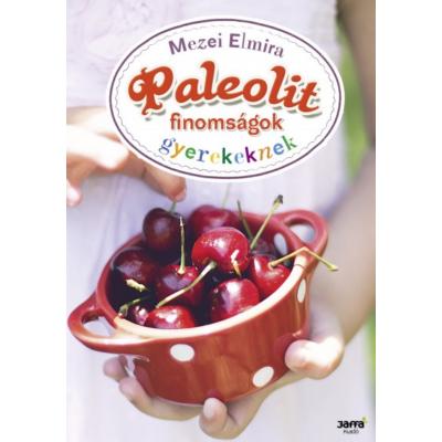 Paleolit finomságok gyerekeknek (Mezei Elmira)
