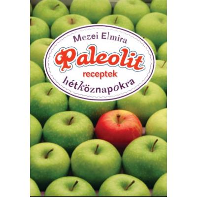 Paleolit receptek hétköznapokra (Mezei Elmira)