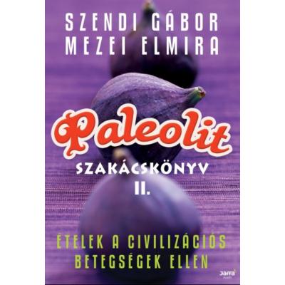 Paleolit szakácskönyv 2. (Szendi Gábor, Mezei Elmira)