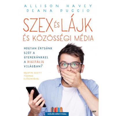 Szex és lájk és közösségi média /Hogyan értsünk szót a gyerekünkkel a digitális világban? (Allison Havey)