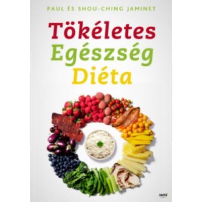 Tökéletes egészség diéta /Fogyjunk, és éljünk egészségesen az optimális emberi étrend segítségével (Ching Jaminet)