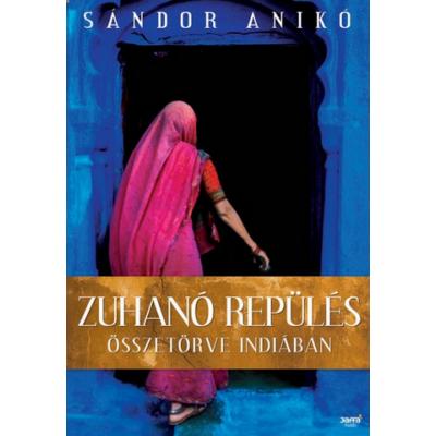 Sándor Anikó: Zuhanó repülés - Összetörve Indiában