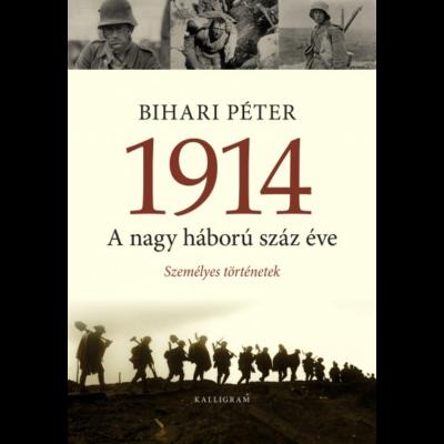 1914 - A nagy háború száz éve (3. kiadás) (Bihari Péter)