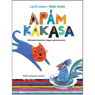 Apám kakasa /Változatok klasszikus magyar gyerekversekre (Lackfi János)