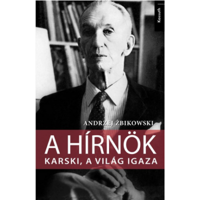 AAndrzej Żbikowski: A hírnök - Karski, a világ igaza