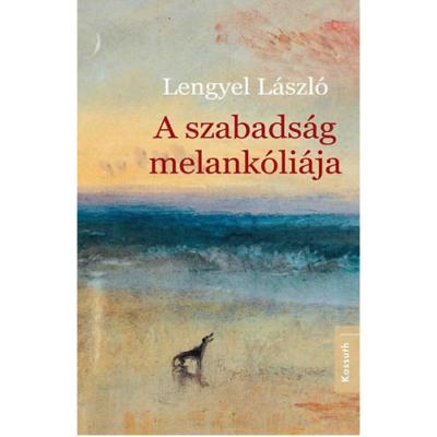 Lengyel László: A szabadság melankóliája