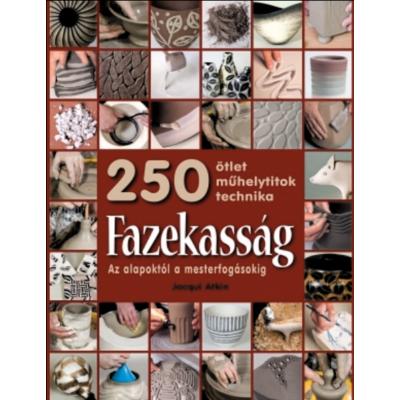 Fazekasság - Az alapoktól a mesterfogásokig /250 ötlet, műhelytitok, technika (Jacqui Atkin)