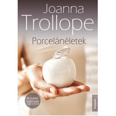 PORCELÁNÉLETEK (Joanna Trollope)