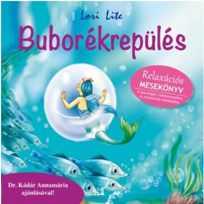 Buborékrepülés /Relaxációs mesekönyv (Lori Lite)
