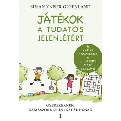 Játékok a tudatos jelenlétért - Gyerekeknek, kamaszoknak és családoknak (Susan Kaiser Greenland)